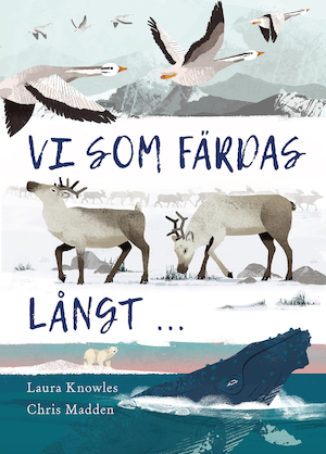 Vi som färdas långt- / text av Laura Knowles ; illustrationer av Chris Madden ; översättning av Sara Jonasson.